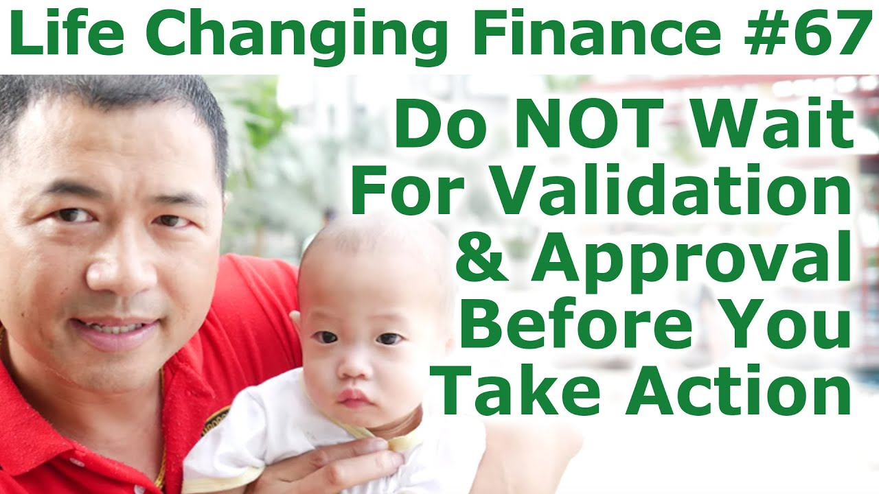 Download Life Changing Finance #67 - Do NOT Wait For Validation And Approval Before You Take Action