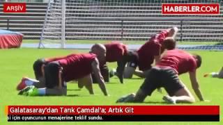 Galatasaray'dan Tarık Çamdal'a  Artık Git