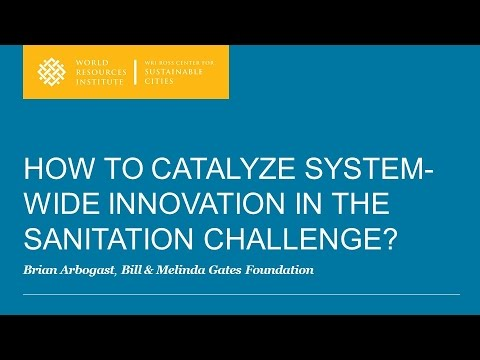 How to Catalyze System-Wide Innovation in the Sanitation Challenge - Brian Arbogast