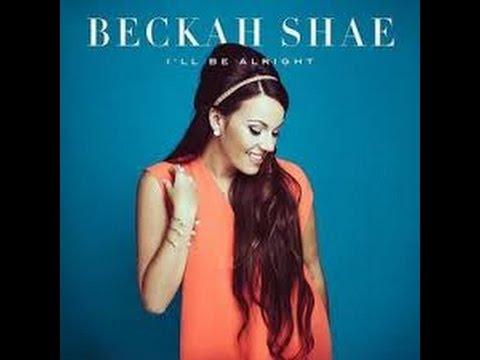 Beckah shae - I'll Be Alright lyrics