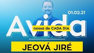 JEOVÁ JIRÉ / A vida nossa de cada dia - 01/02/21