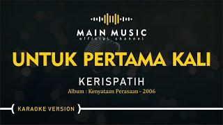 KERISPATIH - UNTUK PERTAMA KALI (Karaoke Version)