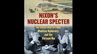 Nixon's Nuclear Specter: The Secret Alert of 1969, Madman Diplomacy, and the Vietnam War