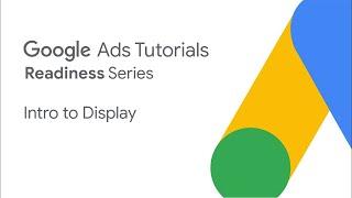 Google Ads Tutorials: Intro to Display