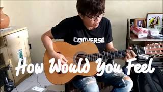 Cover images Ed Sheeran - How Would You Feel - Fingerstyle cover
