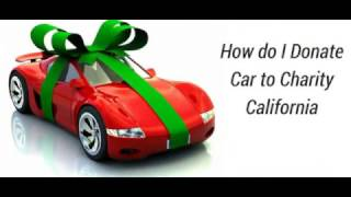 How to Donate A Car in California   latest video