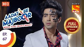 Aadat Se Majboor - Ep 67 - Full Episode - 3rd January, 2018