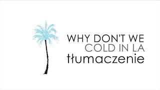 Why Don't We - COLD IN LA [Tłumaczenie PL]