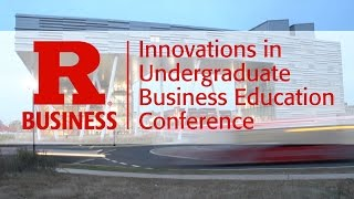 Rutgers Business School hosts the 2015 Innovations in Undergraduate Business Education Conference