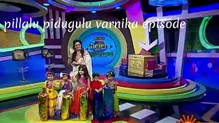 Pillalu pidugulu varnika full episode