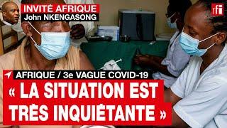 Covid-19 en Afrique - 3e vague : «la situation est très inquiétante » souligne J. Nkengasong  • RFI screenshot 3