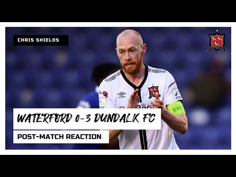 Chris Shields Reaction | Waterford 0-3 Dundalk FC