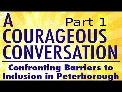 A Courageous Conversation Confronting Barriers to Inclusion in Peterborough - Part 1