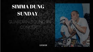 SIMMA DUNG SUNDAY - GUARDIAN SOUND IN CONCERT [12-16-18]