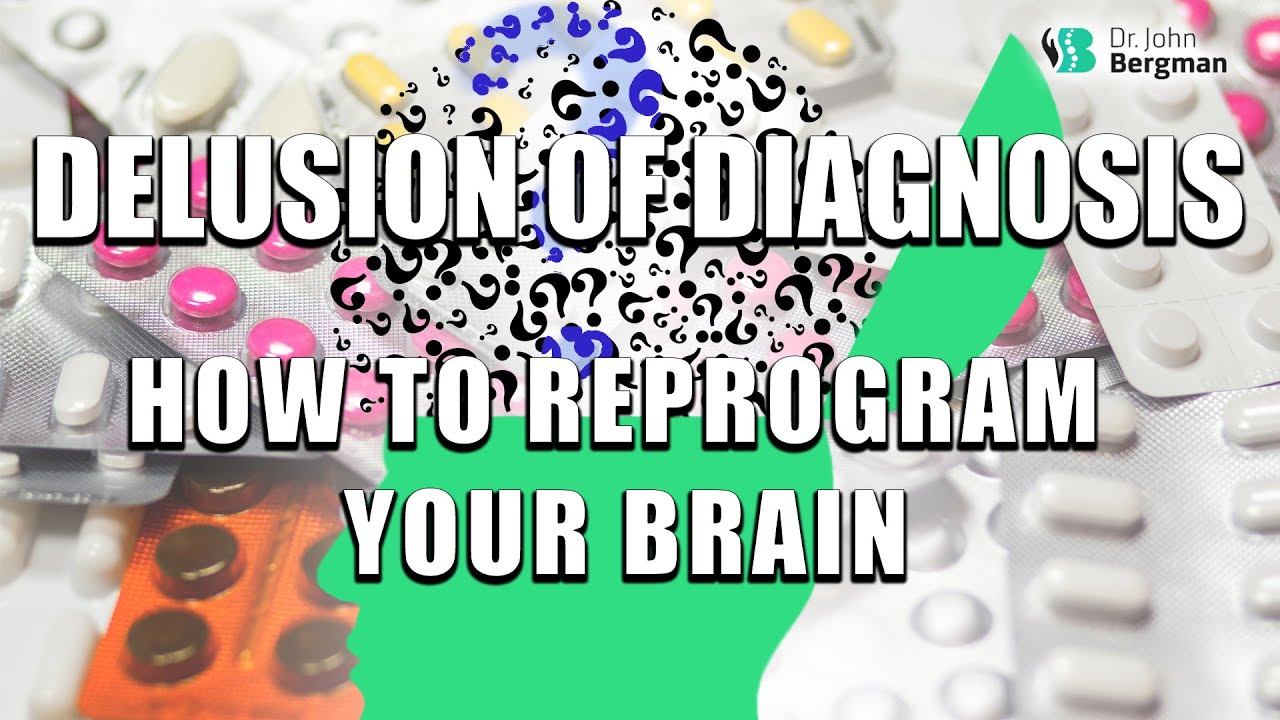 Delusion of Diagnosis    How to Reprogram Your Brain