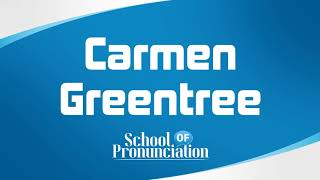 Learn How To Pronounce Carmen Greentree
