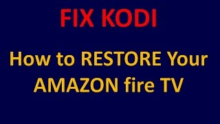 FIX Amazon Fire TV with KODI - FULL RESTORE