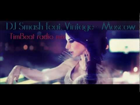 Dj Smash feat. Vintage - Moscow (TimBeat radio mix)