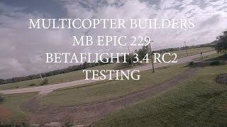 BETAFLIGHT 3.4 TESTING   MB EPIC 229 5.5 Inch 5s