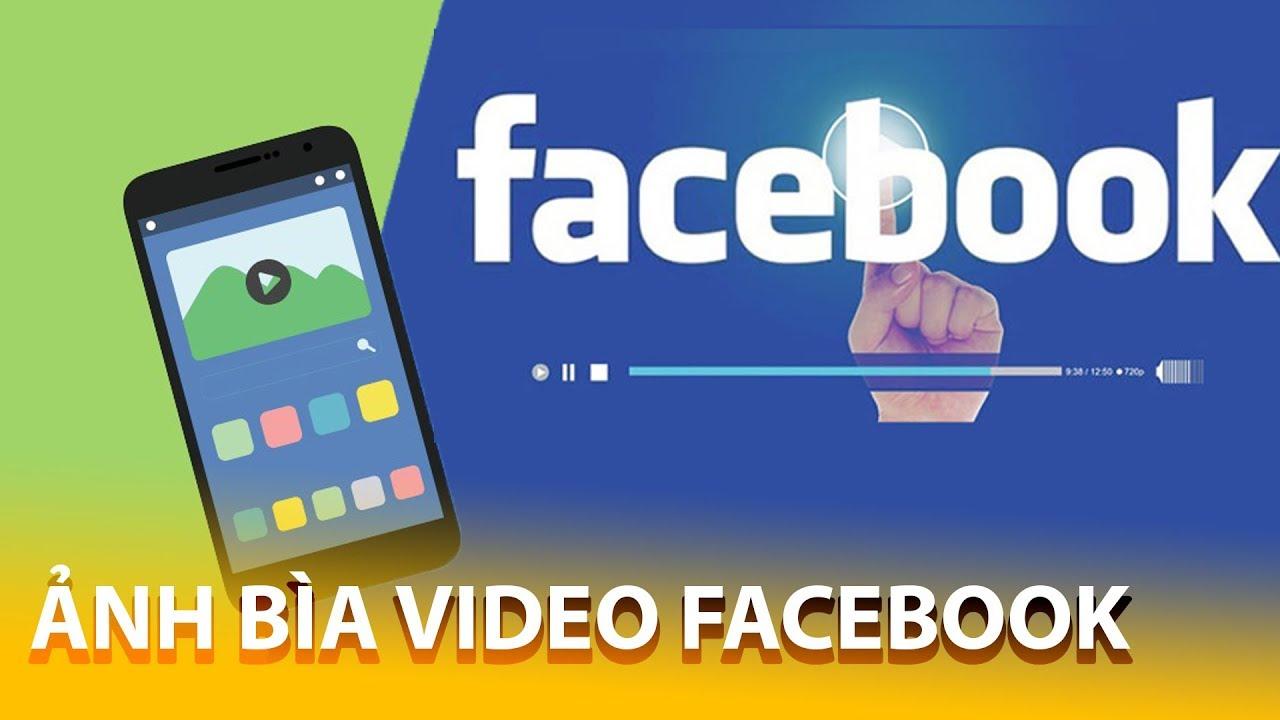 Cách tạo ảnh bìa video Facebook cực chất đơn giản