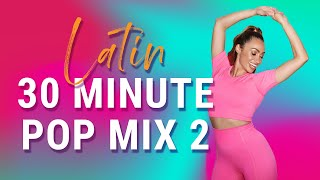 *LATIN POP MIX 2* 30 MINUTE DANCE WORKOUT | FUN FITNESS AT HOME