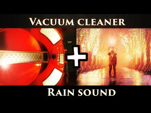 ★ Vacuum Cleaner + Rain sound ★ Sleep ★ Relax ★ Soothe a baby ★ White Noise ★