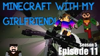 Minecraft with my Girlfriend! (S5 E11) - The World of Enders