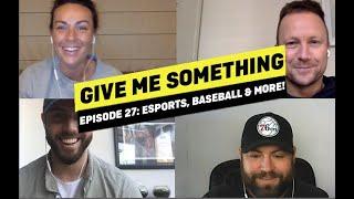 Give Me Something | EP 27 | Esports, Baseball and More!