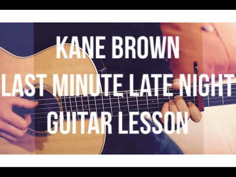 Kane Brown - Last Minute Late Night - Guitar Lesson (Chords and Strumming)