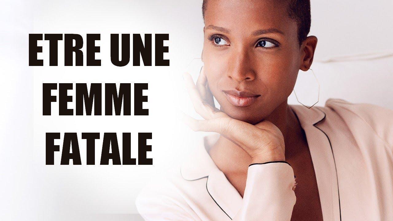 Comment ETRE une FEMME FATALE ? Avec Leslie LOUIS-JEAN