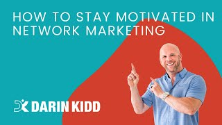 How to Stay Motivated in Network Marketing — 3 Tips