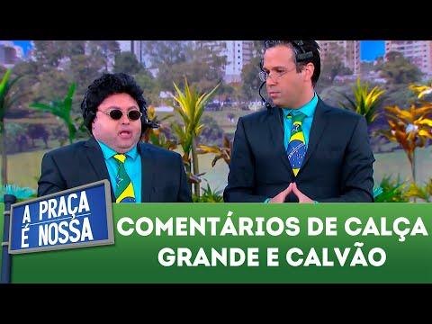 Comentários de Calça Grande e Calvão | A Praça é Nossa (07/06/18)