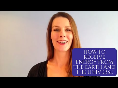 How to receive energy from the earth and the universe