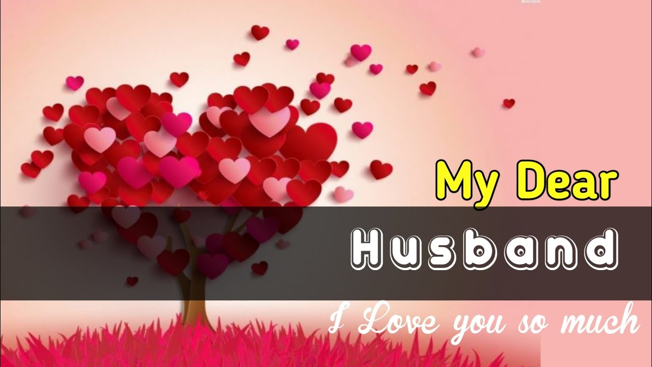 My Dear Husband I Love You Love Message For Husband Youtube