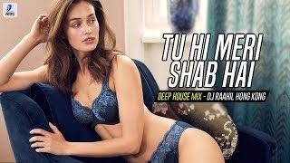 Tu Hi Meri Shab Hai Deep House Mix DJ Raahil Hong Kong Emraan Hashmi Kangna Ranaut