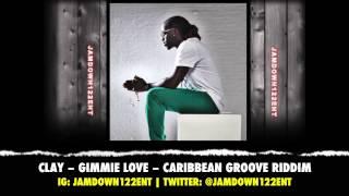Clay - Gimmie Love - Caribbean Groove Riddim [Troyton Music] - 2013