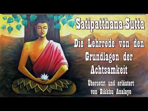Satipatthana Sutta - Die Lehrrede von den Grundlagen der Achtsamkeit - Bikkhu Analayo