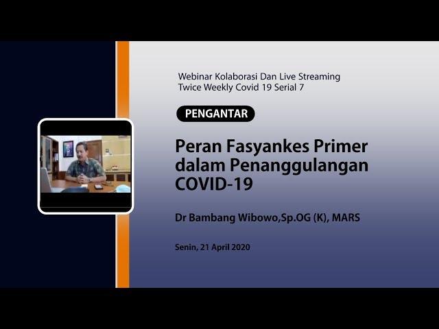Pengantar webinar Peran Fasyankes Primer  dalam Penanggulangan COVID-19-Dr. Bambang W.,Sp.OG(K),MARS