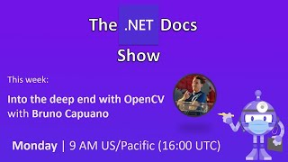The .NET Docs Show - Into the deep end with OpenCV