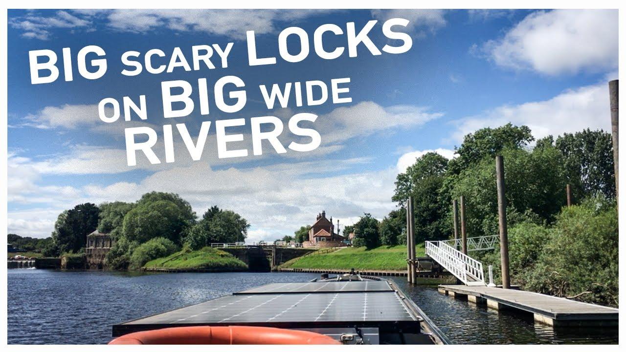 307 - Big scary Locks on Big Wide Rivers. .
