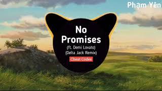 No Promises (Delta Jack Remix) - Cheat Codes (ft. Demi Lovato) - Bài Hát Được Yêu Thích Trên Tik Tok
