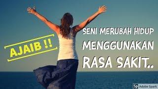 Motivasi Hidup Sukses - SENI MERUBAH HIDUP MENGGUNAKAN RASA SAKIT!!