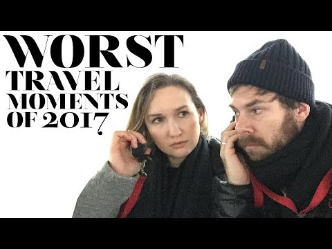WORST Travel Moments Of 2017