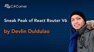 Sneak Peak of React Router V6