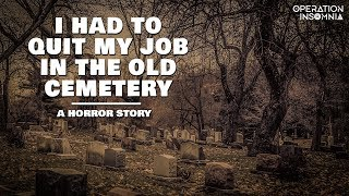 I Had To Quit My Job In The Old Cemetery | Graveyard Horror Story | Scary Stories