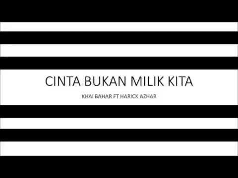 Cinta Bukan Milik Kita - Khai Bahar ft Harick Lyric