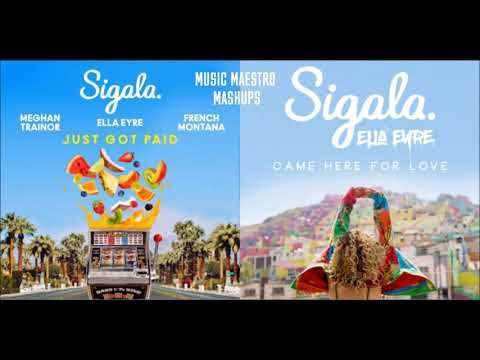 Just Got Paid/Came Here For Love [Mashup] - Sigala, Ella Eyre, Meghan Trainor & French Montana Mp3