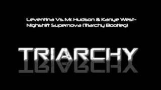 Leventina Vs. Mr. Hudson & Kanye West-Nightshift Supernova (Triarchy Bootleg)