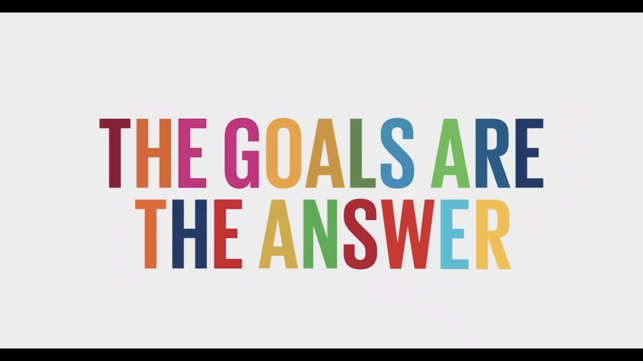 The Goals Are The Answer | Global Goals