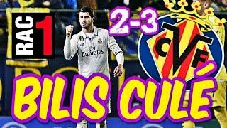 BILIS CULÉ. Audio RAC1 - Villarreal 2-3 Real Madrid.